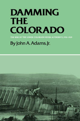 Damming The Colorado: The Rise Of The Lower Colorado River Authority, 1933-1939 (Paperback)