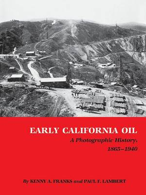 Early California Oil: A Photographic History, 1865-1940 (Paperback)