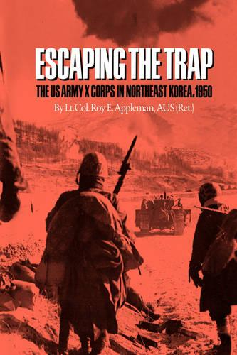 Escaping The Trap: The U.S. Army X Corps in Northeast Korea, 1950 (Paperback)
