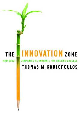 The Innovation Zone: How Great Companies Re-innovate for Amazing Success (Hardback)