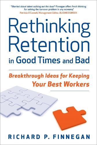Rethinking Retention in Good Times and Bad: Breakthrough Ideas for Keeping Your Best Workers (Hardback)