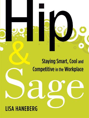 Hip and Sage: Staying Smart, Cool and Competitive in the Workplace (Paperback)