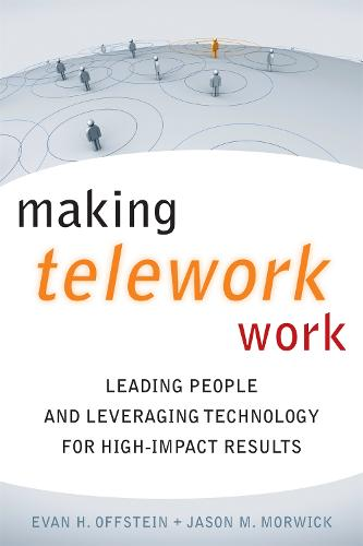 Making Telework Work: Leading People and Leveraging Technology for High-Impact Results (Hardback)