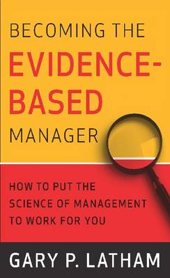 Becoming the Evidence-based Manager: How to Put the Science of Management to Work for You (Hardback)