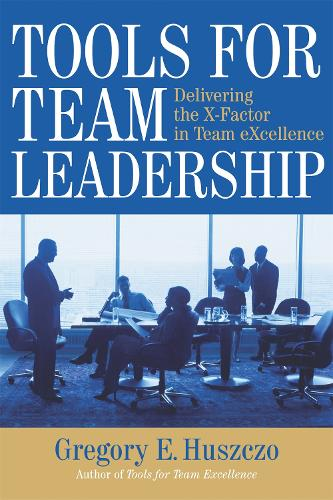 Tools for Team Leadership: Delivering the X-Factor in Team Excellence (Paperback)