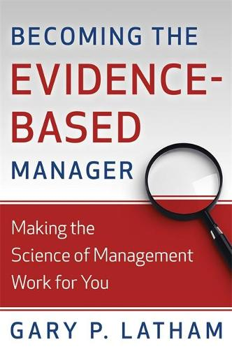 Becoming the Evidence-Based Manager: How to Put the Science of Management to Work for You (Paperback)