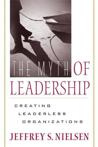 The Myth of Leadership: Creating Leaderless Organizations (Paperback)