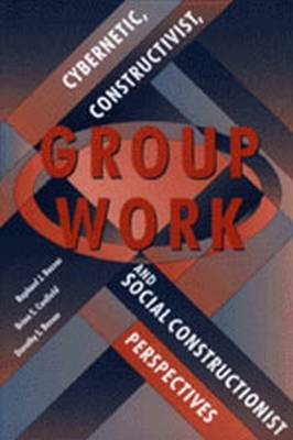 Group Work: Cybernetic, Constructivist and Social Constructionist Perspectives (Paperback)