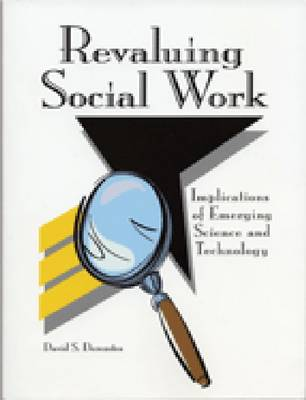Revaluing Social Work: Implications of Emerging Science and Technology (Paperback)