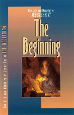 The Life and Ministry of Jesus Christ: The Beginning (Paperback)