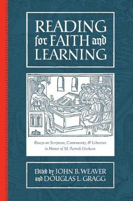 Reading for Faith and Learning: Essays on Scripture, Community, & Libraries in Honor of M. Patrick Graham (Paperback)