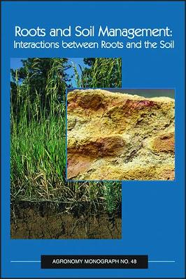 Roots and Soil Management: Interactions Between Roots and the Soil (Hardback)