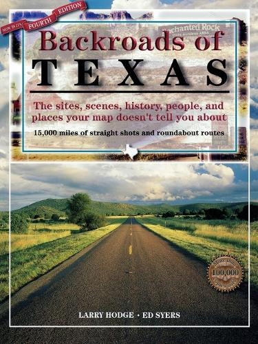 Backroads of Texas: The Sites, Scenes, History, People, and Places Your Map Doesn't Tell You About (Paperback)