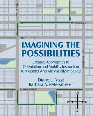 Imagining the Possibilities: Creative Approaches to Orientation and Mobility Instruction for Persons Who Are Visually Impaired (Paperback)