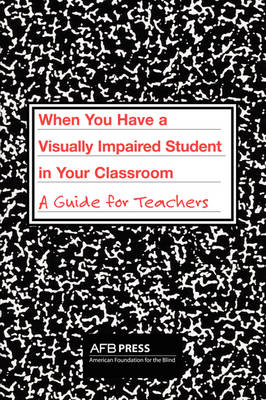 When You Have a Visually Impaired Student in Your Classroom: A Guide for Teachers (Paperback)