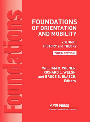 Foundations of Orientation and Mobility, 3rd Edition: Volume 1, History and Theory (Hardback)