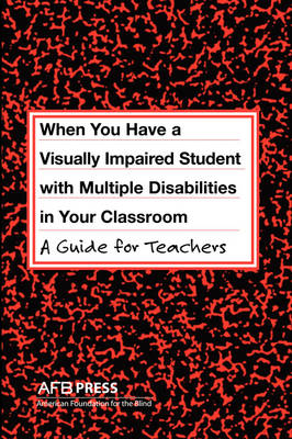 When You Have a Visually Impaired Student with Multiple Disabilities in Your Classroom: A Guide for Teachers (Paperback)