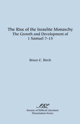 The Rise of the Israelite Monarchy: The Growth and Development of 1 Samuel 7-15 (Paperback)