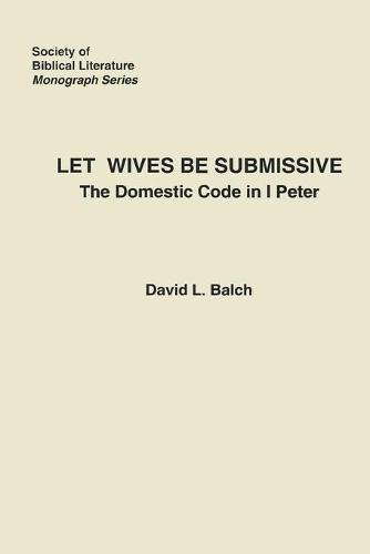 Let Wives Be Submissive: The Domestic Code in I Peter (Paperback)