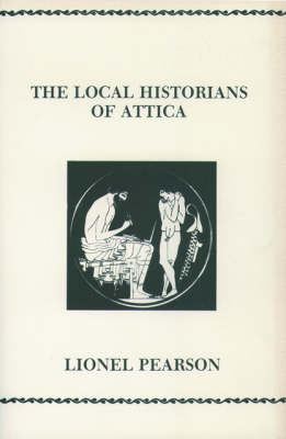 The Local Historians Of Attica - Society for Classical Studies Philological Monographs (Paperback)