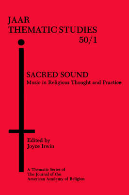 Sacred Sound: Music in Religious Thought and Practice - AAR Thematic Studies (Hardback)