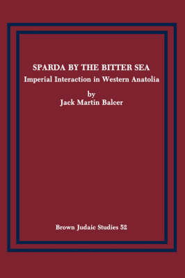 Sparda by the Bitter Sea: Imperial Interaction in Western Anatolia - Brown Judaic Studies 52 (Paperback)