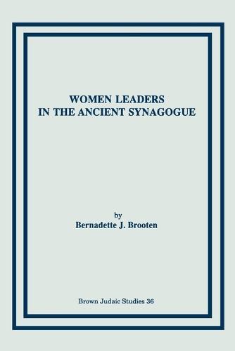 Women Leaders in the Ancient Synagogue - Brown Judaic Studies (Paperback)