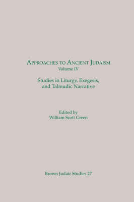 Approaches to Ancient Judaism, Volume IV: Studies in Liturgy, Exegesis, and Talmudic Narrative - Approaches to Ancient Judaism (Paperback)
