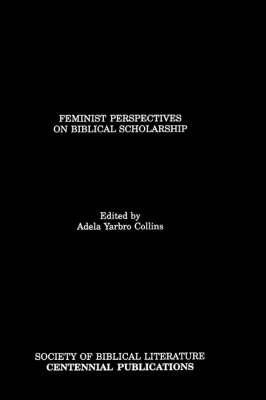 Feminist Perspectives on Biblical Scholarship - Biblical scholarship in North America no. 10 (Paperback)