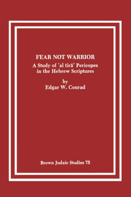 Fear Not Warrior: The Study of 'al Tira' Pericopes in the Hebrew Scriptures - Brown Judaic Studies 75 (Paperback)