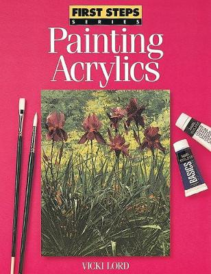 Painting Acrylics - First Steps (Paperback)
