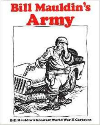 Bill Mauldin's Army: Bill Mauldin's Greatest World War II Cartoons (Paperback)
