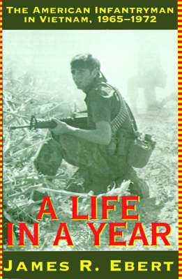 A Life in a Year: American Infantryman in Vietnam, 1965-72 (Paperback)