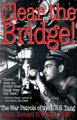 Clear the Bridge!: The War Patrols of the U.S.S. Tang (Paperback)