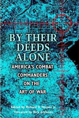 By Their Deeds Alone: America'S Combat Commanders on the Art of War (Paperback)