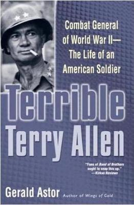 Terrible Terry Allen: Combat General of World War II - the Life of an American Soldier (Paperback)