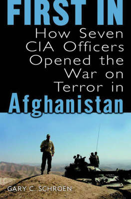 First in: How Seven CIA Officers Opened the War on Terror in Afghanistan (Hardback)