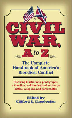 Civil War, a to Z: The Complete Handbook of America's Bloodiest Conflict (Paperback)