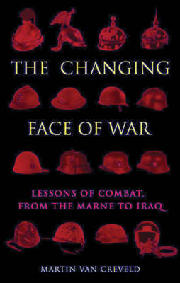 The Changing Face of War: Lessons of Combat, from the Marne to Iraq (Hardback)