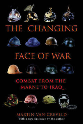 The Changing Face of War: Combat from the Marne to Iraq (Paperback)