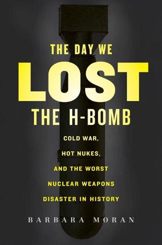 The Day We Lost the H-bomb: Cold War, Hot Nukes, and the Worst Nuclear Weapons Disaster in History (Hardback)