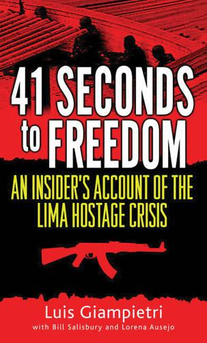 41 Seconds to Freedom: An Insider's Account of the Lima Hostage Crisis (Paperback)