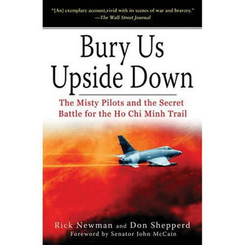 Bury Us Upside Down: The Misty Pilots and the Secret Battle for the Ho Chi Minh Trail (Paperback)
