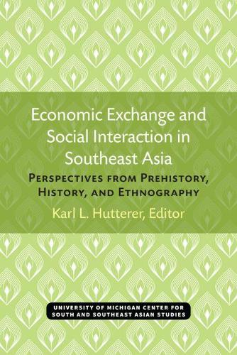 Economic Exchange and Social Interaction in Southeast Asia: Perspectives from Prehistory, History, and Ethnography - Michigan Papers on South & Southeast Asian Studies (Paperback)
