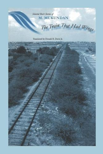 The Train That Had Wings: Selected Stories of M. Mukundan (Paperback)