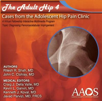 The Adult Hip: Diagnosing Femoroacetabular Impingement (FAI) Volume 4: Cases from the Adolescent Hip Pain Clinic: a Virtual Fellowship Interactive Multimedia Program (CD-ROM)