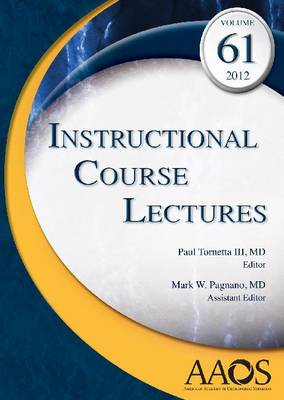 Instructional Course Lectures: Volume 61, 2012 - Instructional Lecture Series (Hardback)