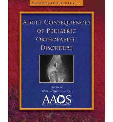Adult Consequences of Pediatric Orthopaedic Disorders - Monograph Series (Paperback)
