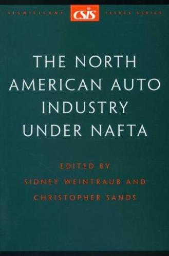 The North American Auto Industry Under NAFTA - Significant Issues Series (Paperback)