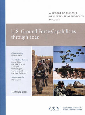 U.S. Ground Force Capabilities Through 2020 - CSIS Reports (Paperback)